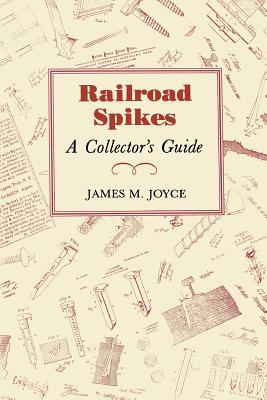 Railroad Spikes: A Collector's Guide, Joyce, James M