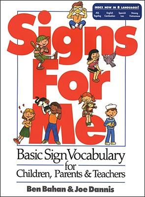 Signs for Me : Basic Sign Vocabulary for Children, Parents & Teachers, BEN BAHAN, JOE DANNIS