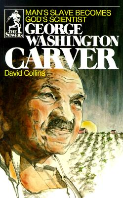 George Washington Carver: Man's Slave Becomes God's Scientist (Sower Series), David Collins