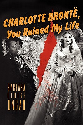 Image for Charlotte Bronte, You Ruined My Life