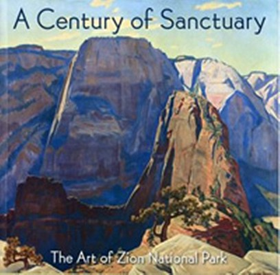 Image for A Century of Sanctuary: The Art of Zion National Park