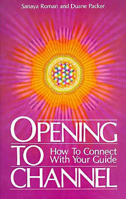 Opening to Channel: How to Connect with Your Guide (Sanaya Roman), Roman, Sanaya; Packer, Duane