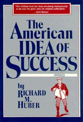 The American Idea of Success, Huber, Richard M.