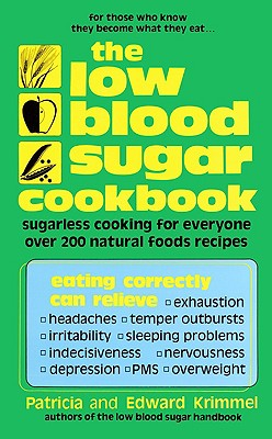 The Low Blood Sugar Cookbook: Sugarless Cooking for Everyone, Krimmel, Patricia; Krimmel, Edward