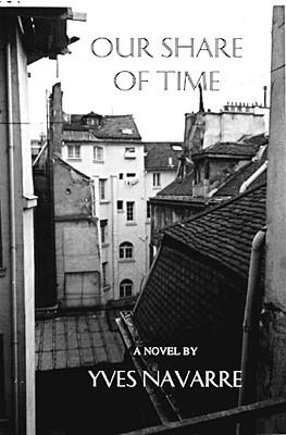 Our Share of Time, Navarre, Yves; Di bernardi, Dominic [translator]; Domke, Noelle [translator]