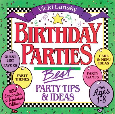 Image for Birthday Parties: Best Party Tips and Ideas For Ages 1-8 (Lansky, Vicki)