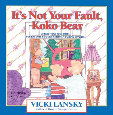 It's Not Your Fault, Koko Bear: A Read-Together Book for Parents and Young Children During Divorce (Lansky, Vicki), Lansky, Vicki