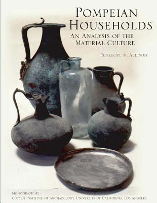 Pompeian Households: An Analysis of the Material Culture (Monographs), Allison, Penelope M.
