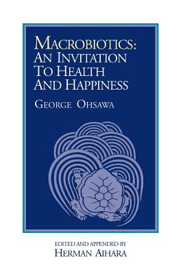 Macrobiotics: An Invitation to Health and Happiness, Ohsawa, George