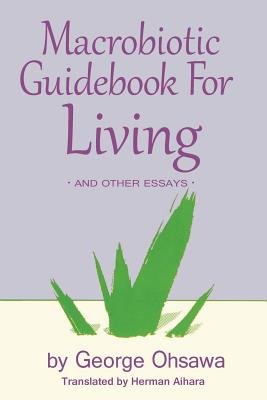 Macrobiotic Guidebook for Living and Other Essays, Georges Ohsawa