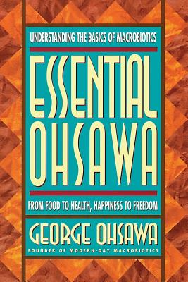 Essential Ohsawa: From Food to Health, Happiness to Freedom, Ohsawa, George