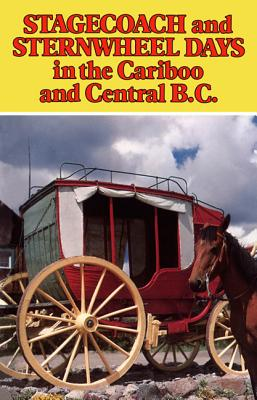 Stagecoach and Sternwheel Days : In the Cariboo and Central B. C., WEST, Willis J.