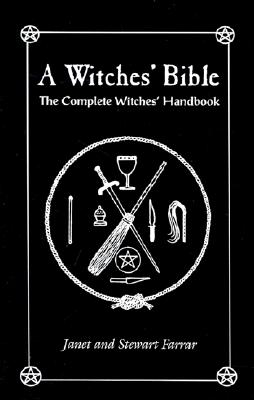 A Witches' Bible: The Complete Witches' Handbook, Farrar, Stewart; Farrar, Janet