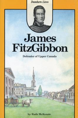 Image for James FitzGibbon: Defender of Upper Canada