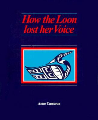 How the Loon Lost her Voice, Cameron, Anne