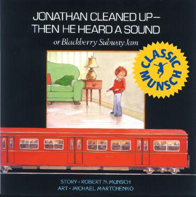 Jonathan Cleaned Up Then He Heard a Sound : Or Blackberry Subway Jam, ROBERT N. MUNSCH, MICHAEL MARTCHENKO