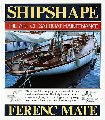 Shipshape: Art of Sailboat Maintenance, Ferenc Mate
