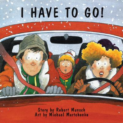 I Have to Go!, ROBERT MUNSCH, MICHAEL MARTCHENKO