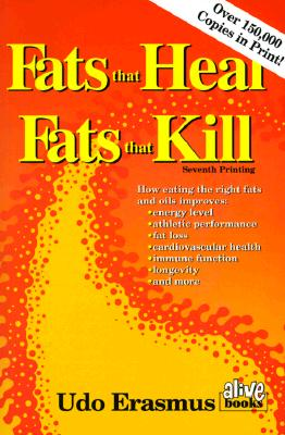 Fats That Heal, Fats That Kill: The Complete Guide to Fats, Oils, Cholesterol and Human Health, Erasmus, Udo