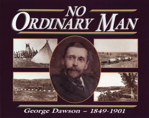 No Ordinary Man : George Mercer Dawson, 1849-1902, WINSLOW-SPRAGGE, Lois