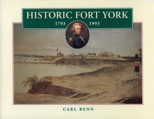 Historic Fort York, 1793-1993, Benn, Carl