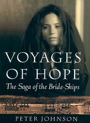 Voyages of Hope: The Saga of the Bride-Ships (Stories from Real Life), Johnson, Peter