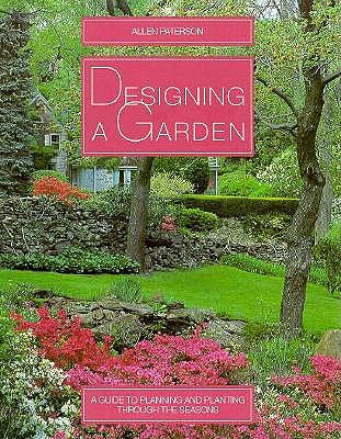 Designing a Garden: A Guide to Planning and Planting Through the Seasons, Paterson, Allen