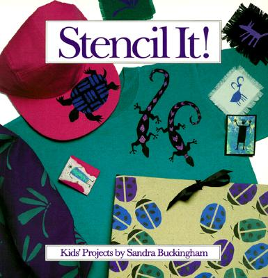 Stencil It!: Kids' Projects, Sandra Buckingham