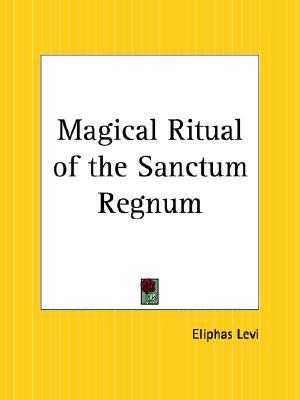 Magical Ritual of the Sanctum Regnum Interpreted by the Tarot Trumps, Levi, Eliphas