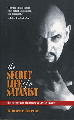 Image for The Secret Life of a Satanist: The Authorized Biography of Anton LaVey