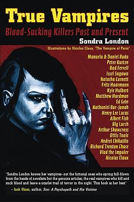 True Vampires : Blood-Sucking Killers Past and Present, London, Sondra