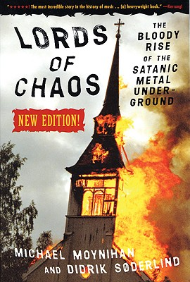 Lords of Chaos : The Bloody Rise of the Satanic Metal Underground, Moynihan, Michael; Soderlind, Didrik