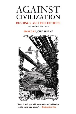 Against Civilization: Readings and Reflections, Zerzan, John