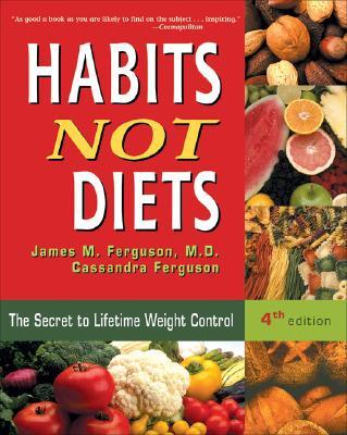 Habits Not Diets: The Secret to Lifetime Weight Control, James M. Ferguson MD; Cassandra Ferguson