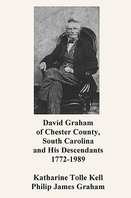 David Graham of Chester County, South Carolina and His Descendants 1772-1989, Kell, Katharine Tolle; Graham, Philip; Sloan, Sam