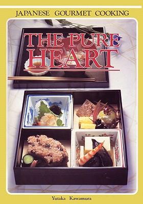 The Pure Heart Japanese Gourmet Cooking, Kawamura, Yutaka