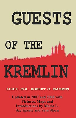 Guests of the Kremlin: Updated in 2007 with Pictures, Maps and Introductions by Mario L. Sacripante and Sam Sloan, Emmens, Robert G.