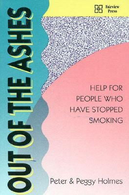 Out of the Ashes: Help for People Who Have Stopped Smoking, Peter Holmes