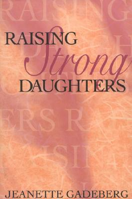 Raising Strong Daughters, Jeanette  Gadeberg