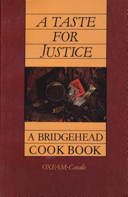 A Taste for Justice: A Bridgehead Cookbook, Oxfam Canada