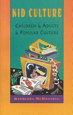 Image for Kid Culture: Children and Adults and Popular Culture