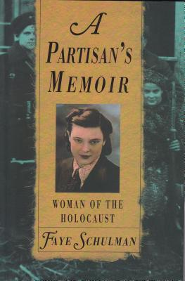 A Partisan's Memoir: Woman of the Holocaust, SCHULMAN, Faye
