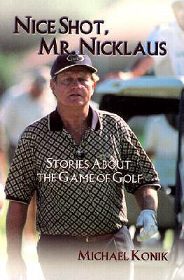 Image for Nice Shot, Mr. Nicklaus : Stories About the Game of Golf