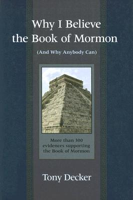 Why I Believe the Book of Mormon: And Why Anybody Can, Tony Decker