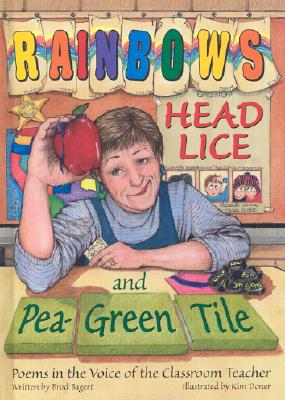 Rainbows, Head Lice, and Pea-Green Tile: Poems in the Voice of the Classroom Teacher, Brod Bagert