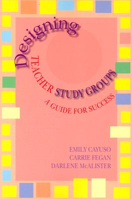 Image for Designing Teacher Study Groups (Maupin House) Cayuso, Emily; Fegan, Carrie and McAlister, Darlene