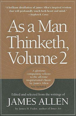 As a Man Thinketh, Vol. 2: A Compilation from the Writings of James Allen, Allen, James