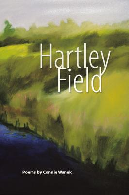 Hartley Field: Poems, Wanek, Connie
