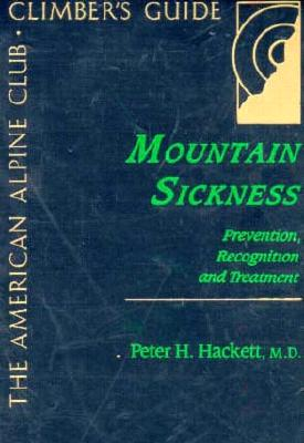 Mountain Sickness: Prevention, Recognition and Treatment (American Alpine Club Climber's Guide), Hackett  M.D., Peter