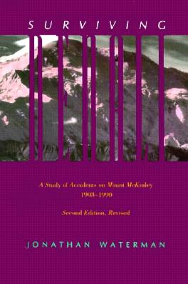Surviving Denali: A Study of Accidents on Mount McKinley 1903-1990, Waterman, Jonathan